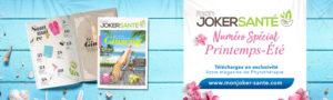 Mon Joker Santé - Numéro spécial printemps-été - Téléchargez en exclusivité votre magazine de Phytothérapie